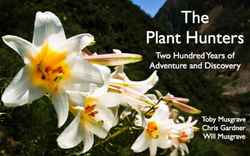 Book cover of The Plant Hunters: Two Hundred Years of Adventure and Discovery, by Toby Musgrave, Chris Gardner and Will Musgrave